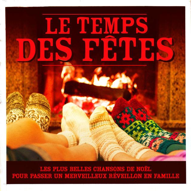 Couverture de Le temps des fêtes! (Les plus belles chansons de Noël pour passer un merveilleux réveillon en famille)