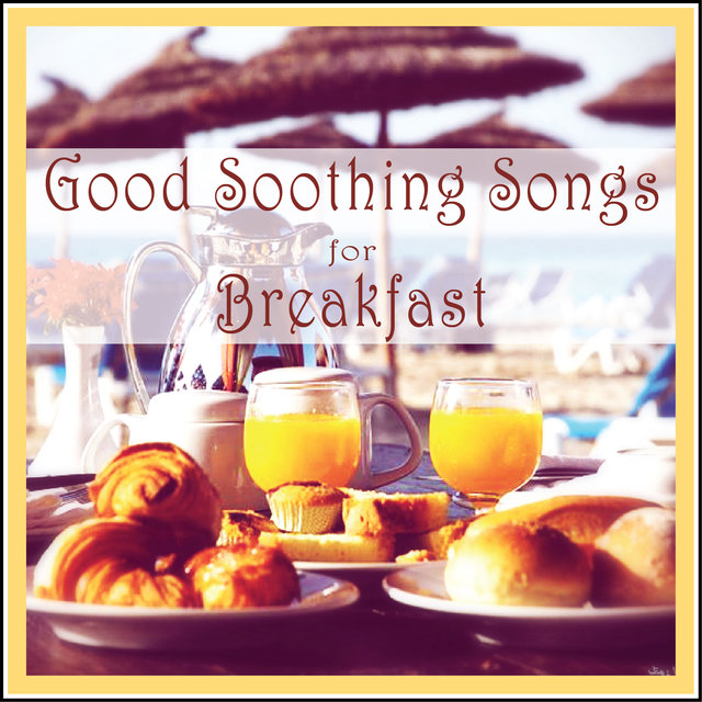 Couverture de Good Soothing Songs for Breakfast