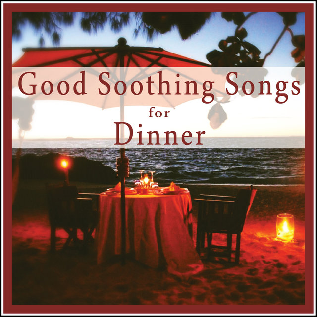 Couverture de Good Soothing Songs for Dinner
