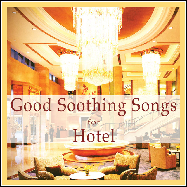 Couverture de Good Soothing Songs for Hotel