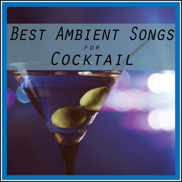 Couverture de Best Ambient Songs for Cocktail