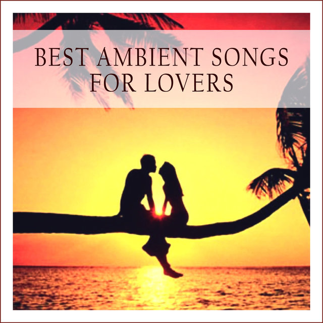 Best Ambient Songs for Lovers