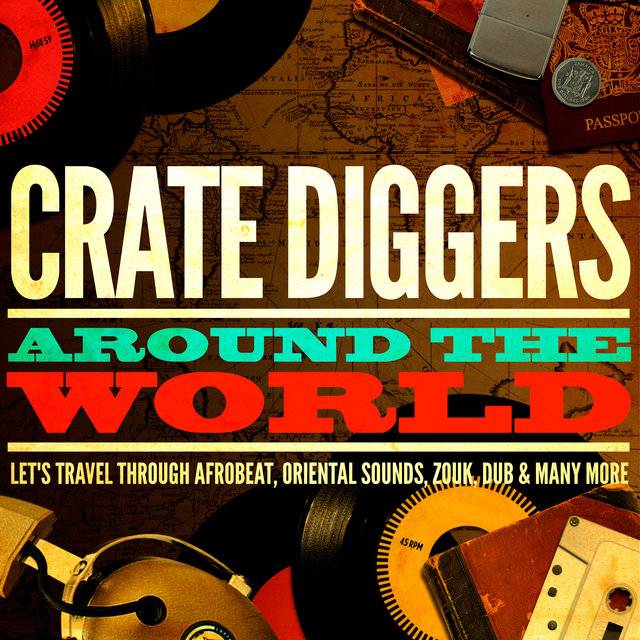 Couverture de Crate Diggers Around the World (Let's Travel Through Afrobeat, Oriental Sounds, Zouk, Dub & Many More)