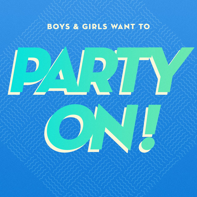 Couverture de Boys & Girls Want to Party On!