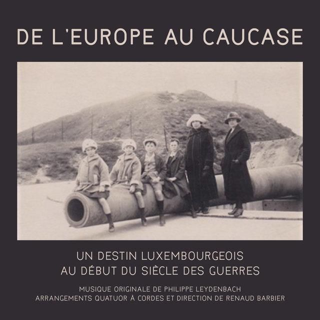 De l'Europe au Caucase: Un destin luxembourgeois au début du siècle des guerres (Original Motion Picture Soundtrack)