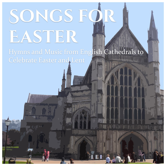 Songs for Easter: Hymns and Music from English Cathedrals to Celebrate Easter and Lent