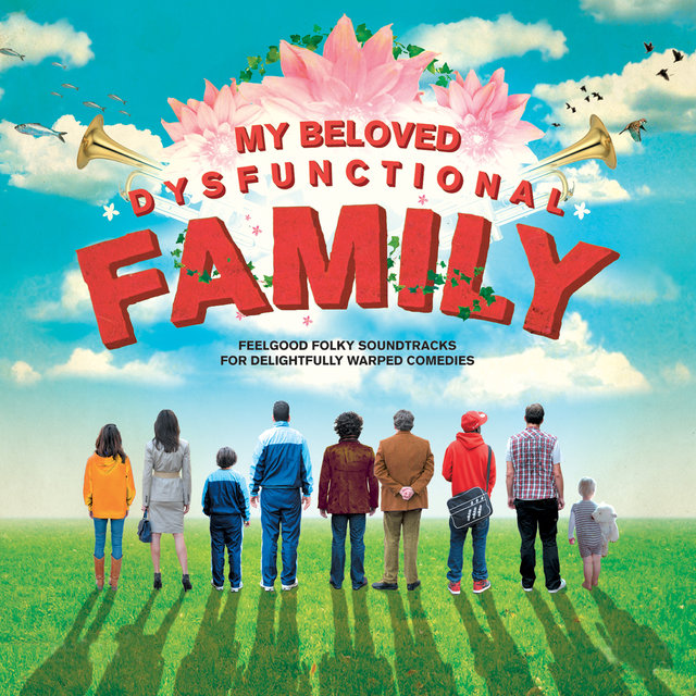 Couverture de My Beloved Dysfunctional Family: Feelgood Folky Soundtracks for Delightfully Warped Comedies