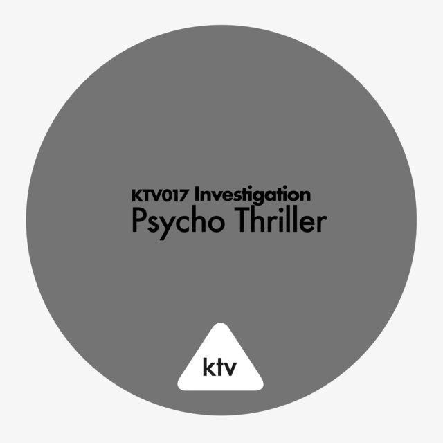 KTV017 Investigation - Psycho Thriller