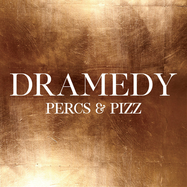 Dramedy - Percs & Pizz