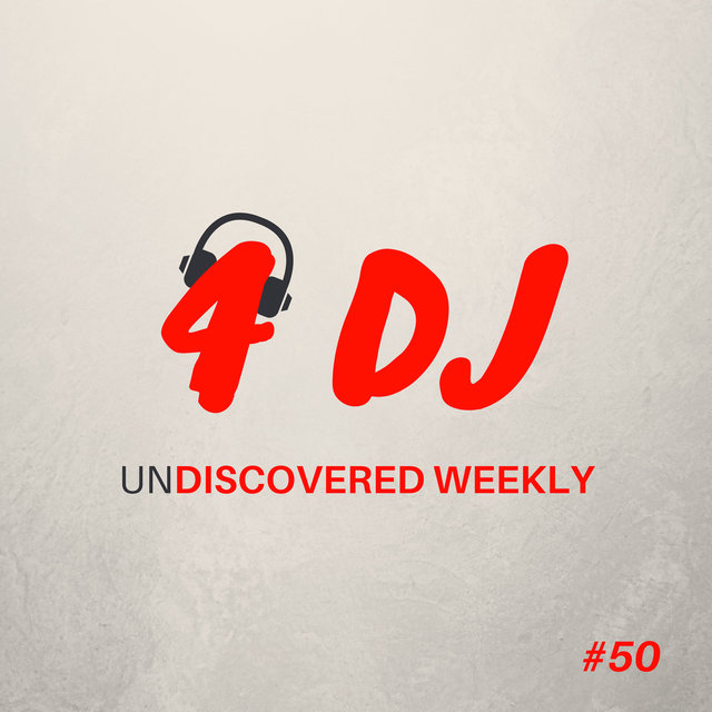 4 DJ: UnDiscovered Weekly #50