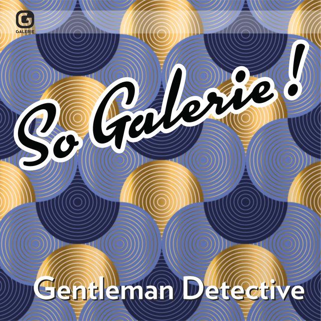 So Galerie! Gentleman Detective