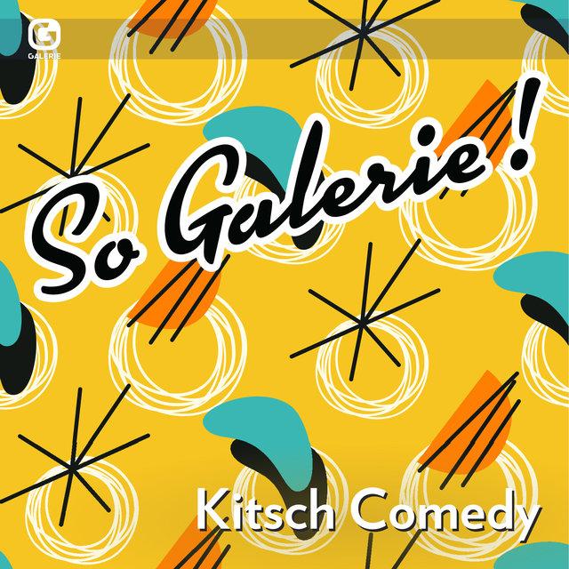 So Galerie! Kitsch Comedy