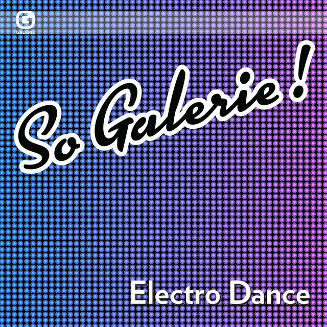 So Galerie! Electro Dance