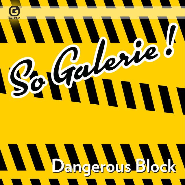 So Galerie! Dangerous Block