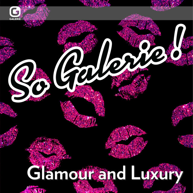 So Galerie! Glamour and Luxury