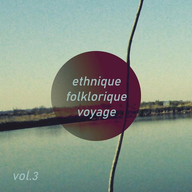 Ethnique Folklorique Voyage, Vol. 3