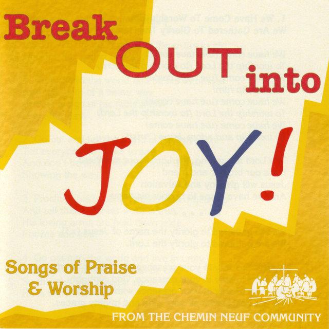 Break Out into Joy ! (Songs of Praise & Worship)