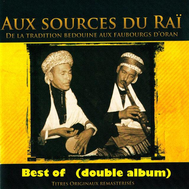 Best of: Aux sources du Raï (De la tradition bédouine aux faubourgs d'Oran) [Double album remasterisé]