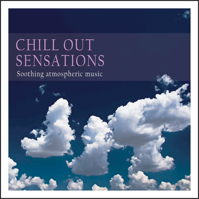 Chill Out Sensations (Soothing Atmospheric Music)