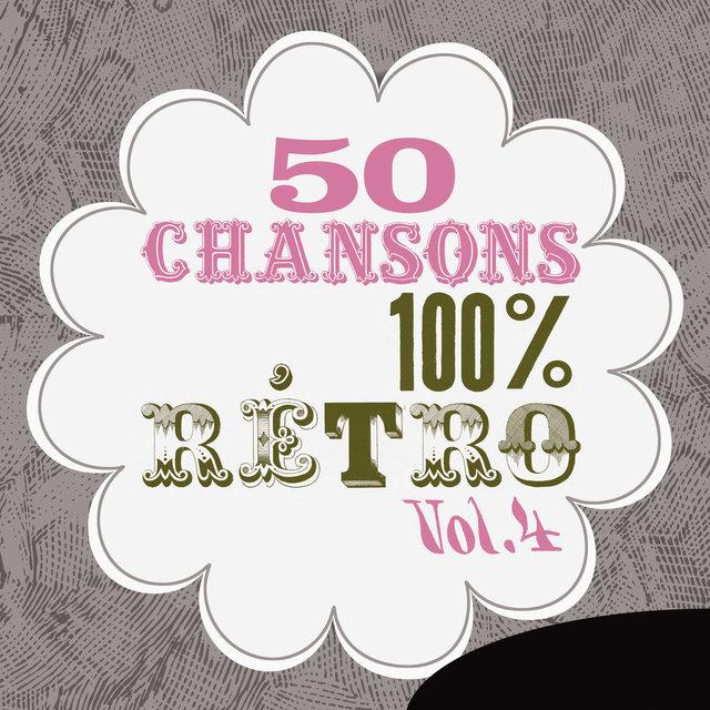Couverture de 50 Chansons 100 % rétro, Vol. 4