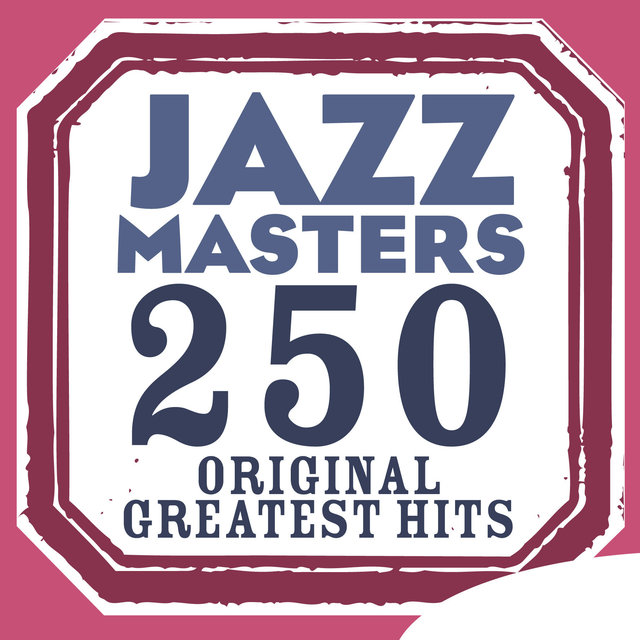 Jazz Masters 250 Original Greatest Hits