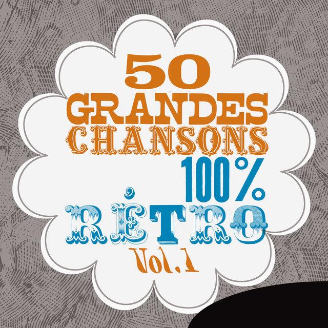 Couverture de 50 grandes chansons 100 % rétro, Vol. 1