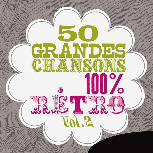 Couverture de 50 grandes chansons 100 % rétro, Vol. 2