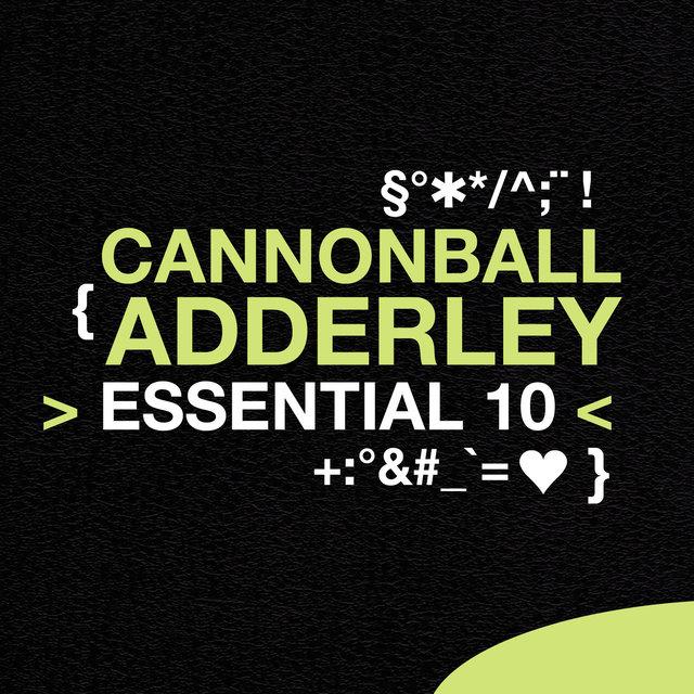 Cannonball Adderley: Essential 10