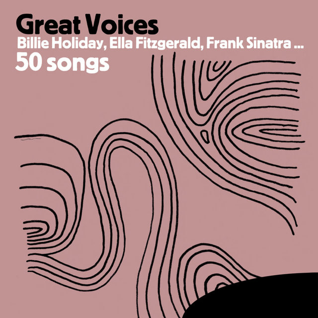 Great Voices : Billie Holiday, Ella Fitzgerald, Frank Sinatra … 50 songs