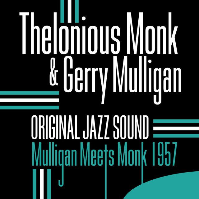 Original Jazz Sound:Mulligan Meets Monk - 1957