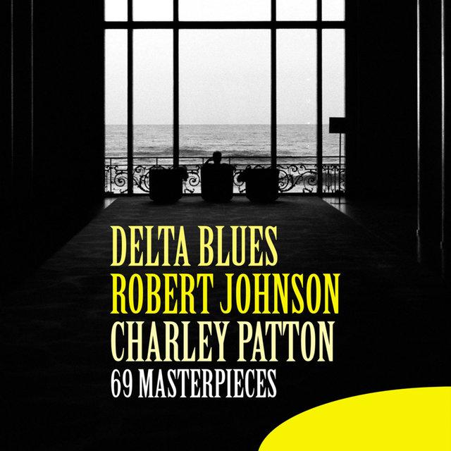Delta Blues: Robert Johnson & Charley Patton (69 Masterpieces)