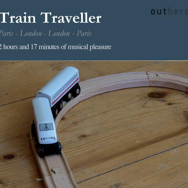 Train Traveller: Paris-London, London-Paris (2 Hours and 17 Minutes of Musical Pleasure)