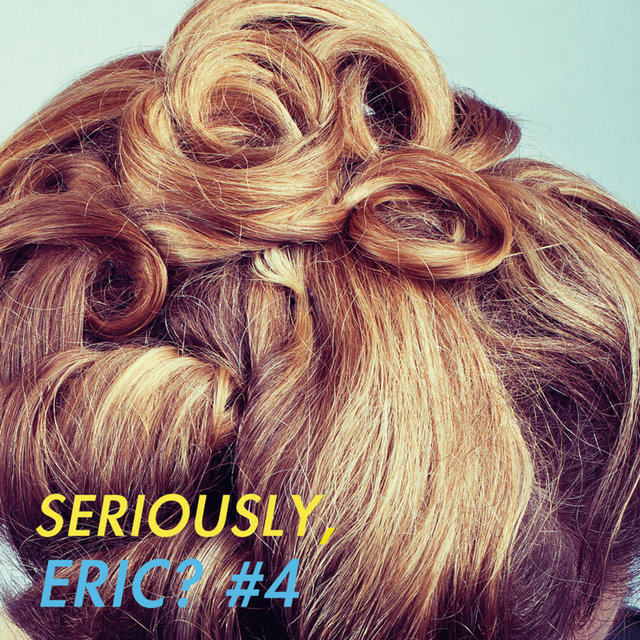 Seriously, Eric? #4