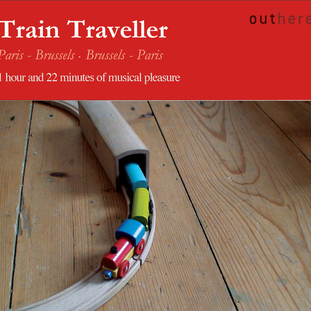 Train Traveller: Paris-Brussels, Brussels-Paris (1 Hour and 22 Minutes of Musical Pleasure)