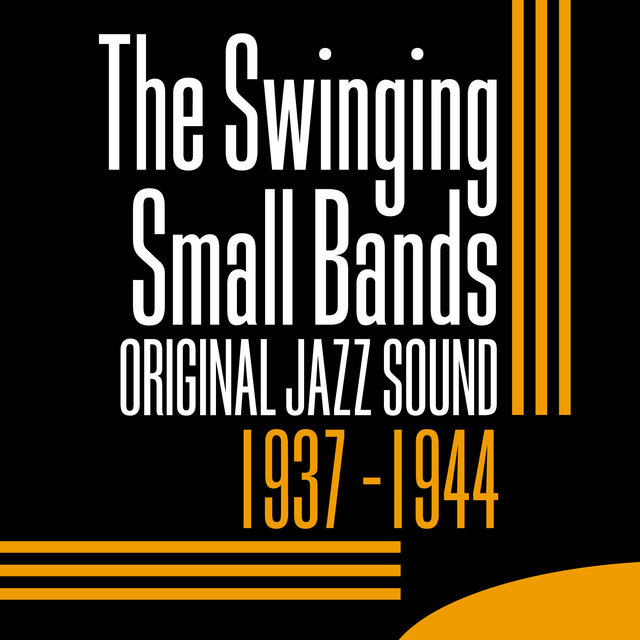 Original Jazz Sound: The Swinging Small Bands 1937-1944