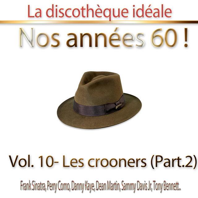 """Couverture de La discothèque idéale / Nos années 60 !: Vol. 10 """"Les crooners"""", Pt. 2"""