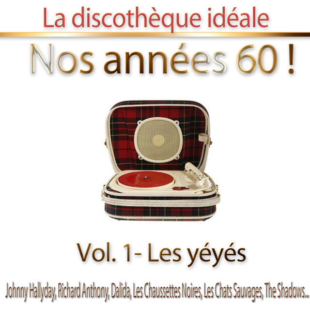 """La discothèque idéale / Nos années 60 !: Vol. 1 """"Les yéyés"""", Pt. 1"""