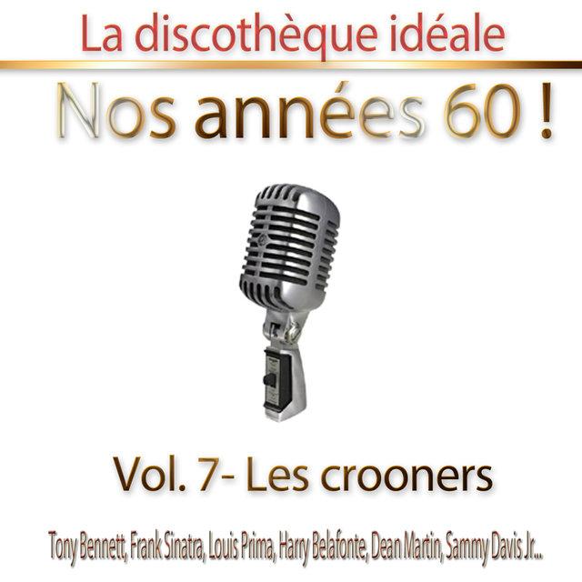 """Couverture de La discothèque idéale / Nos années 60 !: Vol. 7 """"Les crooners"""", Pt. 1"""