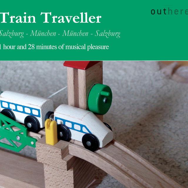 Train Traveller: Salzburg-München, München-Salzburg (1 Hour and 28 Minutes of Musical Pleasure)