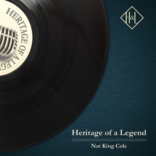 Couverture de H&L: Heritage of a Legend - Nat King Cole