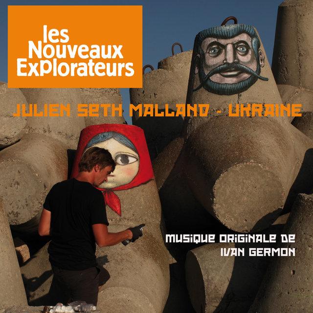 Les nouveaux explorateurs: Julien Seth Malland en Ukraine (Musique originale du film)
