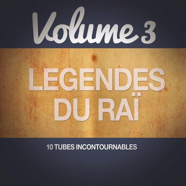 Les légendes du Raï, Vol. 3 (10 tubes incontournables)