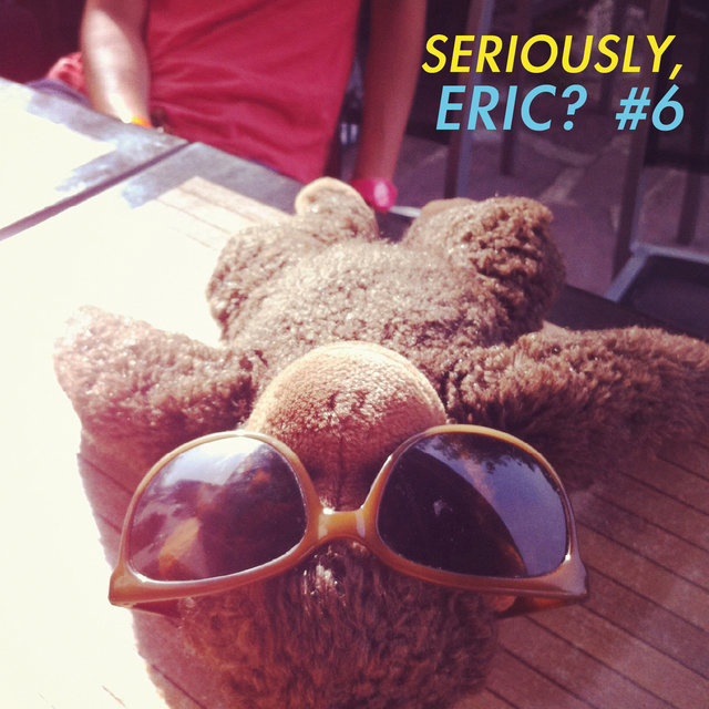 Seriously, Eric? #6