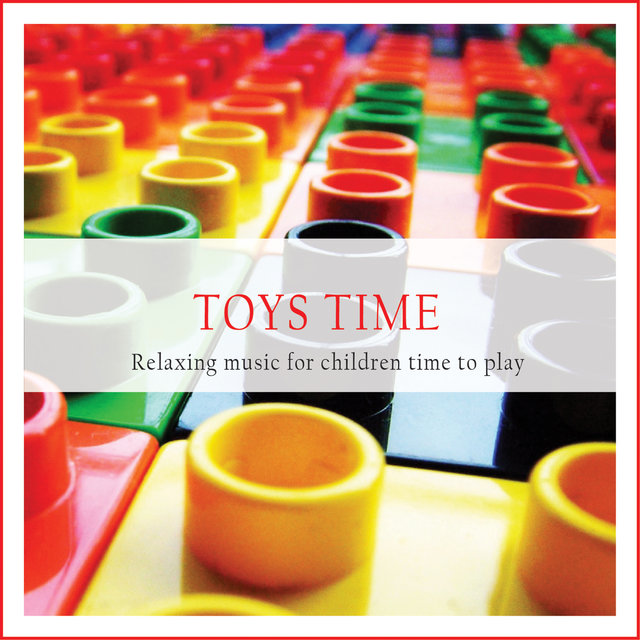 Toys Time (Relaxing Music for Children Time to Play)