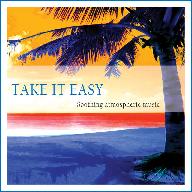 Couverture de Take It Easy (Soothing Atmospheric Music)