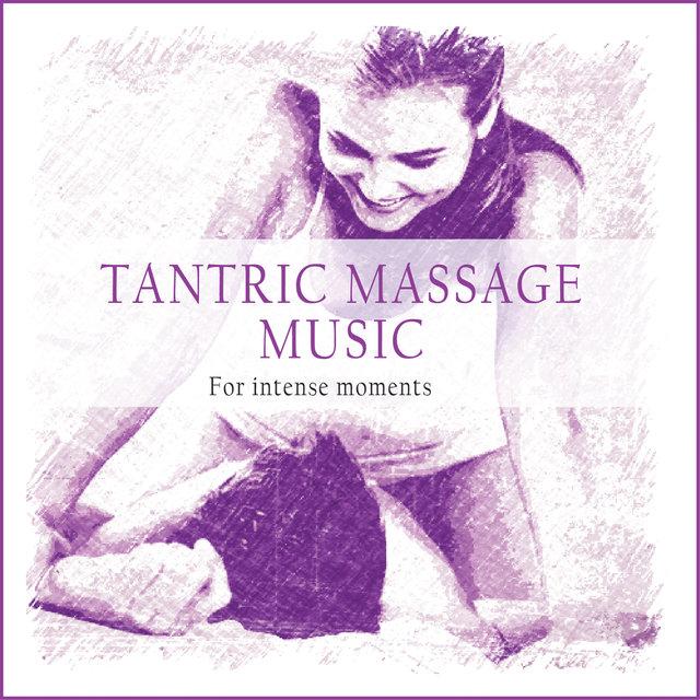 Couverture de Tantric Massage Music (For Intense Moments)