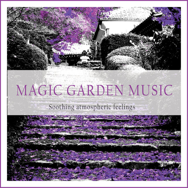 Couverture de Magic Garden Music (Soothing Atmospheric Feelings)