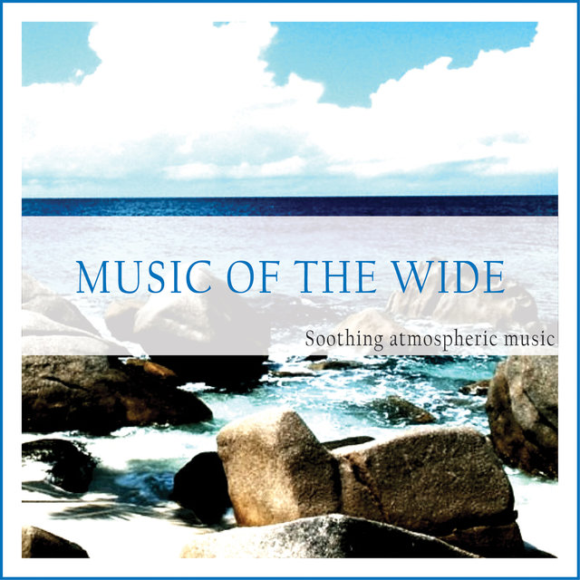 Couverture de Music of the Wide (Soothing Atmospheric Feelings)