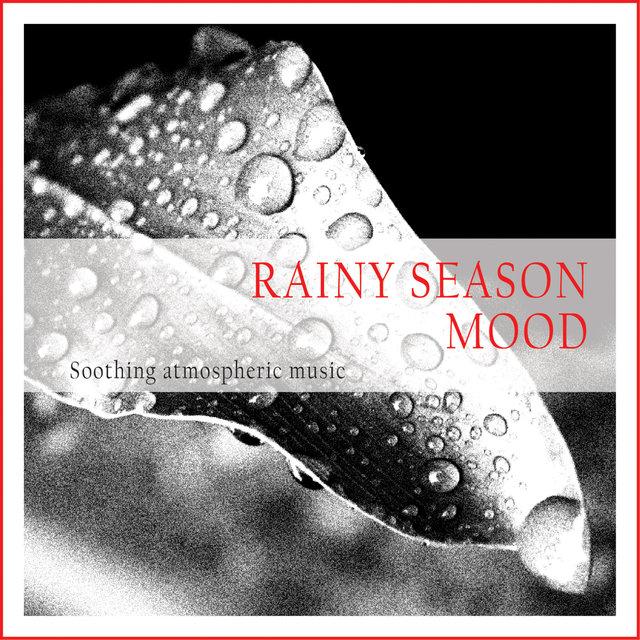Couverture de Rainy Season Mood (Soothing Atmospheric Music)