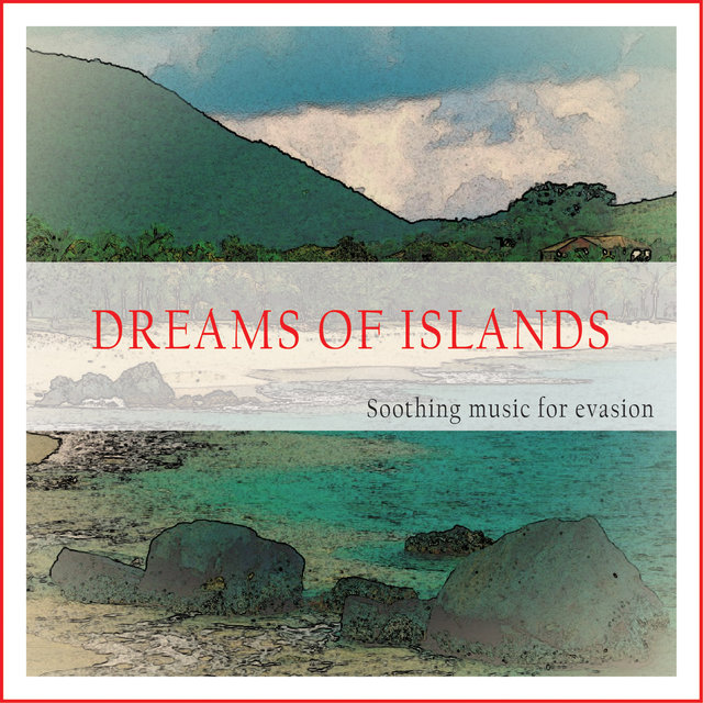 Couverture de Dreams of Islands (Soothing Music for Evasion)